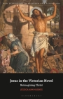 Jesus in the Victorian Novel: Reimagining Christ (New Directions in Religion and Literature) Cover Image