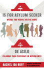 A is For Asylum Seeker: Words For People On The Move/A de Asilo: Palabras Para Personas en Movimiento Cover Image