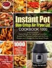 Instant Pot Duo Crisp Air Fryer Lid Cookbook 1000: Enjoy Simple Yet Nutritious Luscious Instant Pot Pressure Cooker and Air Fryer Recipes on A Budget Cover Image