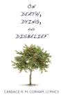 On Death, Dying, and Disbelief Cover Image