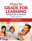 How to Grade for Learning: Linking Grades to Standards Cover Image