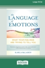 The Language of Emotions: What Your Feelings Are Trying to Tell You (16pt Large Print Edition) Cover Image