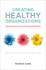 Creating Healthy Organizations: Taking Action to Improve Employee Well-Being, Revised and Expanded Edition Cover Image
