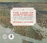 The Land of Heart's Delight: Early Maps and Charts of Vancouver Island Cover Image