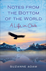 Notes from the Bottom of the World: A Life in Chile Cover Image