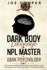 Dark Body Language + NPL Master + Dark psychology: 3 in 1: Find out how the politicians of the 3 world powers manipulate you just by moving your head Cover Image