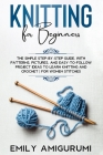 Knitting for Beginners: The Simple Step-By-Step Guide, With Patterns, Pictures, and Easy-To-Follow Project Ideas to Learn Knitting and Crochet Cover Image