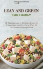 Lean and Green for Family: 50 Recipes Low in Carbohydrates to Encourage Healthy Living That All Your Loved Ones Will Love Cover Image