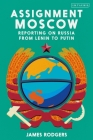 Assignment Moscow: Reporting on Russia from Lenin to Putin Cover Image