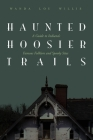 Haunted Hoosier Trails: A Guide to Indiana's Famous Folklore Spooky Sites Cover Image