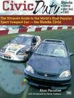 Civic Duty: The Ultimate Guide to the World's Most Popular Sport Compact Car - The Honda Civic Cover Image
