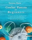 Crochet Patterns for Beginners: The step-by-step guide with over 25 easy patterns Cover Image