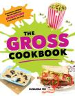 The Gross Cookbook: Awesome Recipes for (Deceptively) Disgusting Treats Kids Can Make Cover Image