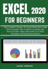 Excel 2020 for Beginners: The Complete Dummy to Expert Illustrative Guide with Examples That Teaches Everything You Need to Know about Microsoft Cover Image