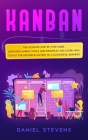Kanban: The Ultimate Step by Step Guide. Discover Kanban Tools and Principles and Learn how to Put the Method in Action to a S Cover Image