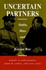 Uncertain Partners: Stalin, Mao, and the Korean War (Studies in International Security and Arms Control) Cover Image