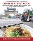 Chinese Street Food: Small Bites, Classic Recipes, and Harrowing Tales Across the Middle Kingdom Cover Image