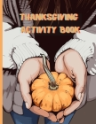 Thanksgiving Activity Book: Ages 3-12 Coloring, Word Searches, Mazes, Word Scrambles, Sudoku, & MORE Cover Image