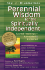 Perennial Wisdom for the Spiritually Independent: Sacred Teachings--Annotated & Explained (SkyLight Illuminations) Cover Image