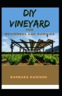 DIY Vineyards For Beginners and Dummies Cover Image