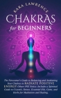 Chakras for Beginners The Newcomer's Guide to Awakening and Balancing Chakras. Radiate Positive Energy Others Will Notice. Includes a Spiritual Guide Cover Image