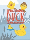 The Most Adorable Duck Coloring Book For Kids: 25 Fun Designs For Boys And Girls - Perfect For Young Children Preschool Elementary Toddlers Cover Image