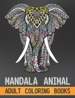 Mandala Animal Adult Coloring Books: Stress Relieving Designs Animals, Mandalas, Flowers, Paisley Patterns And So Much More Gift For Adult And Kids Gi Cover Image