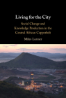 Living for the City: Social Change and Knowledge Production in the Central African Copperbelt Cover Image