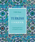 The Turkish Cookbook: Exploring the Food of a Timeless Cuisine Cover Image