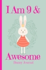 Bunny Journal I Am 9 & Awesome: Blank Lined Notebook Journal Diary, Rabbit Bunny Princess with Crown Carrots Cover with a Cute & Funny Cool Saying, Ba Cover Image