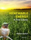 Renewable Energy: A First Course Cover Image