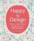 Happy by Design: How to create a home that boosts your health and happiness Cover Image