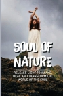 Soul Of Nature: Release Light To Awake, Heal And Transform The World Of The Soul: Flower Meaning Love Cover Image