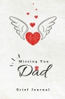 Missing you Dad, Grief Jour: grief and loss therapy journal with quotes, healing recovery handbook, bereavement counselling gift for loss of dad, n Cover Image