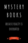 Mystery Books Because Reality Is Overrated Journal: Book Lover Gifts - A Small Lined Notebook (Card Alternative) Cover Image