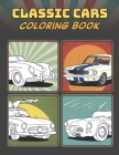 Classic Cars Coloring Book: A Collection of 50 Iconic Classic Cars Relaxation Coloring Pages for Kids, Adults, Boys, and Car Lovers Cover Image