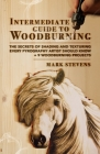 Intermediate Guide to Woodburning: The Secrets of Shading and Texturing Every Pyrography Artist Should Know + 9 Woodburning Projects Cover Image