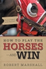 How to Play the Horses-And Win Cover Image