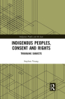 Indigenous Peoples, Consent and Rights: Troubling Subjects (Indigenous Peoples and the Law) Cover Image
