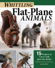Whittling Flat-Plane Animals: 15 Projects to Carve with Just One Knife Cover Image