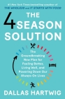 The 4 Season Solution: The Groundbreaking New Plan for Feeling Better, Living Well, and Powering Down Our Always-On Lives Cover Image