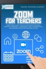 Zoom for Teachers: A Beginner's Guide for the 2020 Remote Working, Meetings, Webinars, Classrooms, Video Conferencing, and Business Tools Cover Image