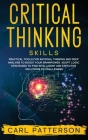 Critical Thinking Skills: Practical Tools for Rational Thinking and Deep Analysis to Boost Your Brainpower. Adopt Logic Strategies to Find Intel Cover Image
