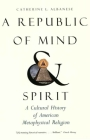 A Republic of Mind and Spirit: A Cultural History of American Metaphysical Religion Cover Image