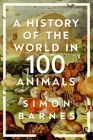 A  History of the World in 100 Animals Cover Image