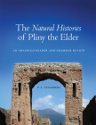 The Natural Histories of Pliny the Elder: An Advanced Reader and Grammar Review Cover Image