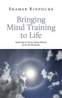 Bringing Mind Training to Life: Exploring a Concise Lojong Manual by the 5th Shamarpa Cover Image