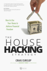 The House Hacking Strategy: How to Use Your Home to Achieve Financial Freedom Cover Image