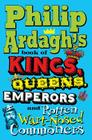 Philip Ardagh's Book of Kings, Queens, Emperors and Rotten Wart-Nosed Commoners Cover Image