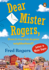 Dear Mister Rogers, Does It Ever Rain in Your Neighborhood?: Letters to Mister Rogers Cover Image